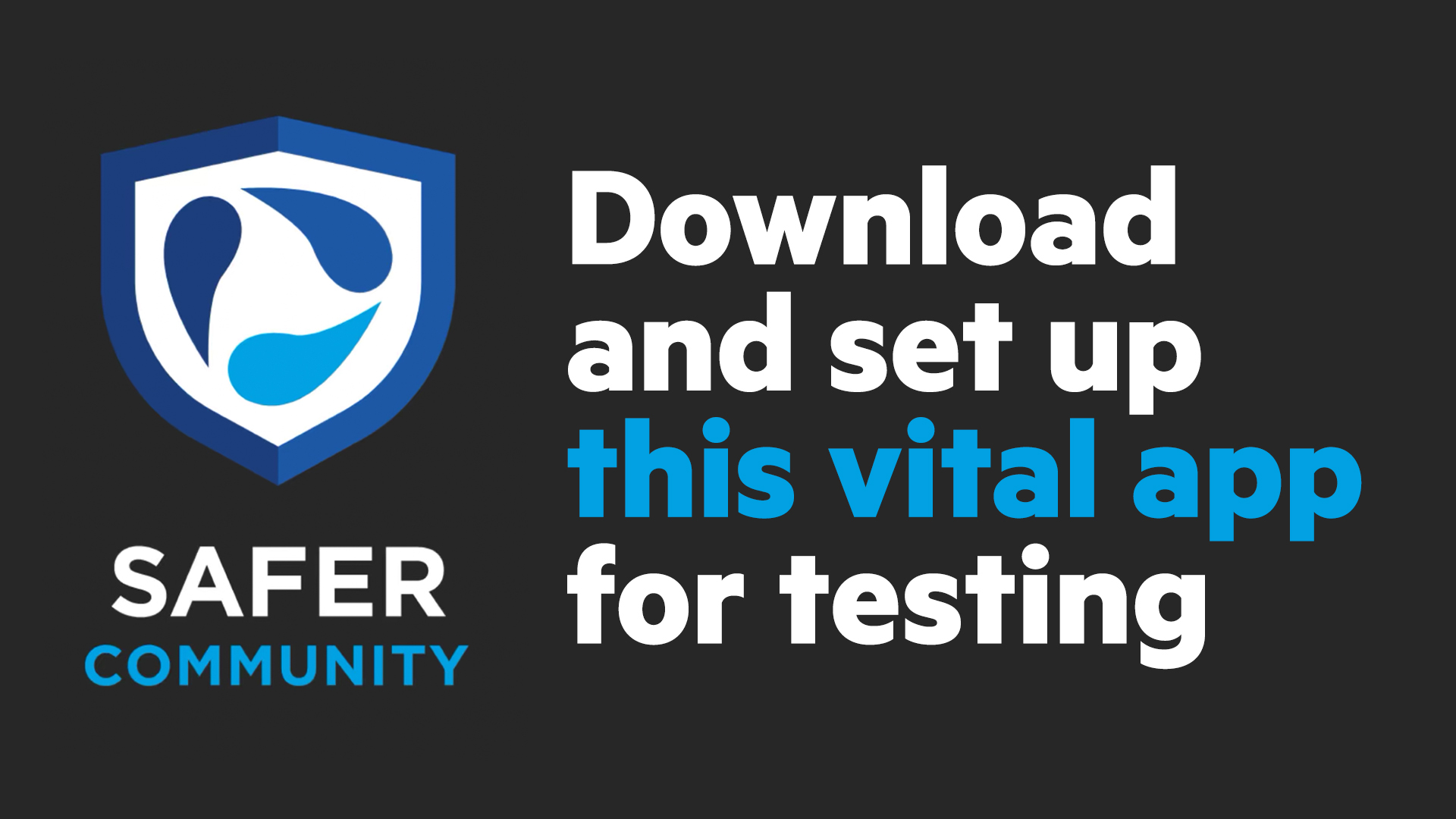 Download the Safer Community App to be successful with testing