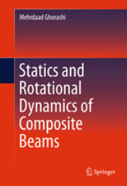 Statics and Rotational Dynamics of Composite Beams by Ghroashi