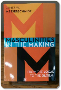 Masculinites in the Making by James Messerschmidt